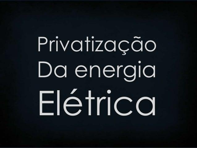 PrivatizaçãoDa energiaElétrica