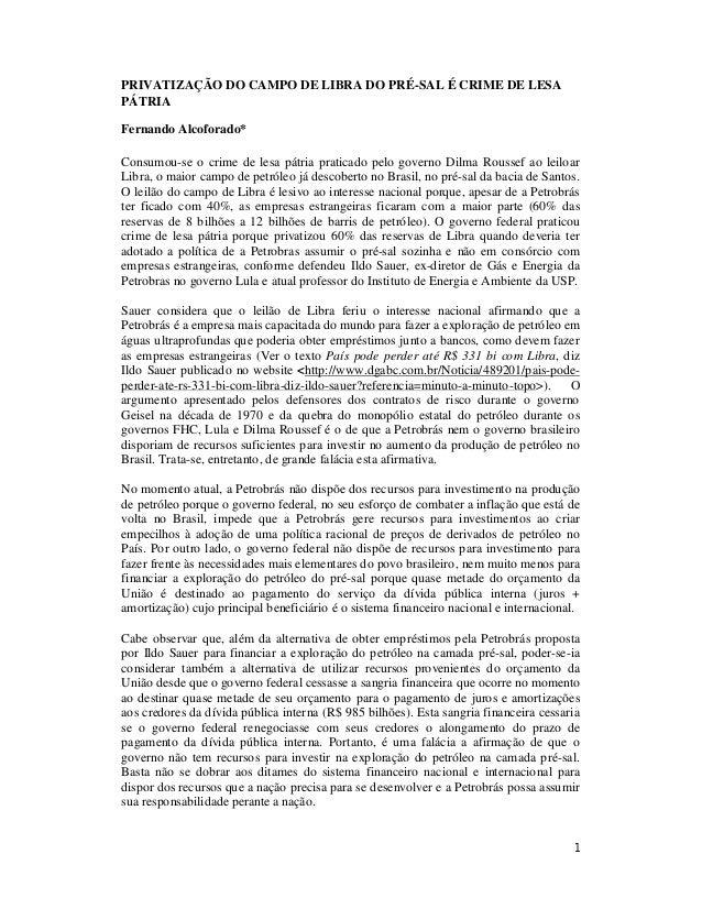 PRIVATIZAÇÃO DO CAMPO DE LIBRA DO PRÉ-SAL É CRIME DE LESA PÁTRIA Fernando Alcoforado* Consumou-se o crime de lesa pátria p...