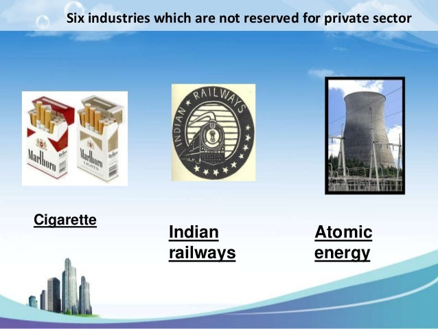 Six industries which are not reserved for private sectorCigarette                    Indian                  Atomic       ...