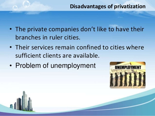 acknowledging the advantages of privatization We must also acknowledge the citizens of belize city who gave of their time to  answer our  many of the expected benefits of privatization, in terms of better.