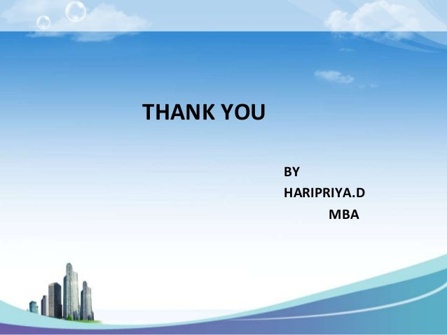 THANK YOU            BY            HARIPRIYA.D                  MBA