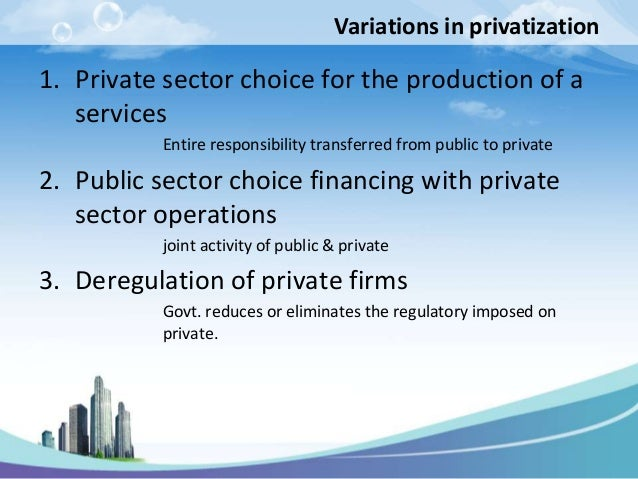Variations in privatization1. Private sector choice for the production of a   services          Entire responsibility tran...