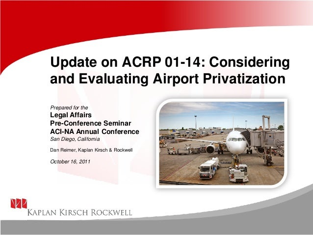 Update on ACRP 01-14: Considering and Evaluating Airport Privatization Prepared for the Legal Affairs Pre-Conference Semin...