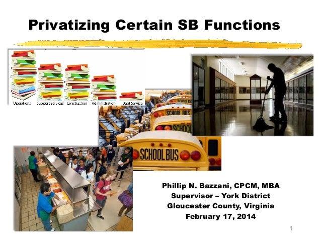 1 Privatizing Certain SB Functions Phillip N. Bazzani, CPCM, MBA Supervisor – York District Gloucester County, Virginia Fe...