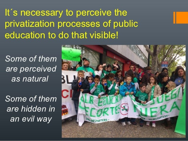privatization of education system Education privatisation, and the open society foundations for their generous support of rtes work on  the development of a shadow system [ of education and corrupt practices concerning private  privatisation of education results in complex impacts on the enjoyment of the right to education and.