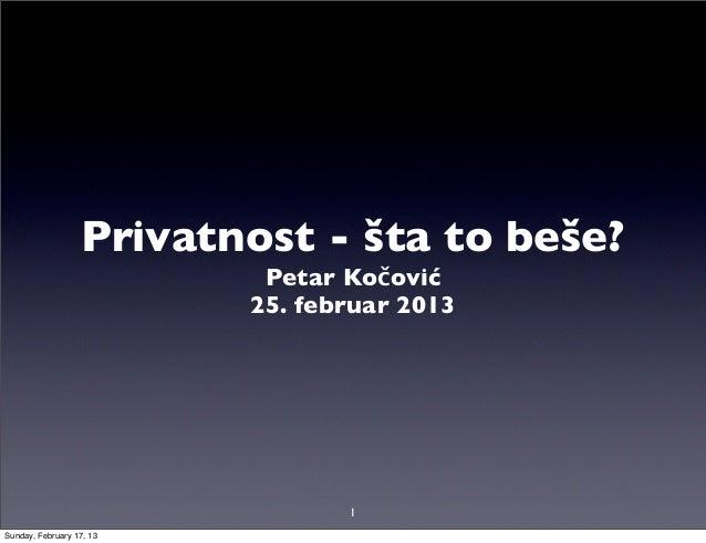Privatnost - šta to beše?                           Petar Kočović                          25. februar 2013               ...