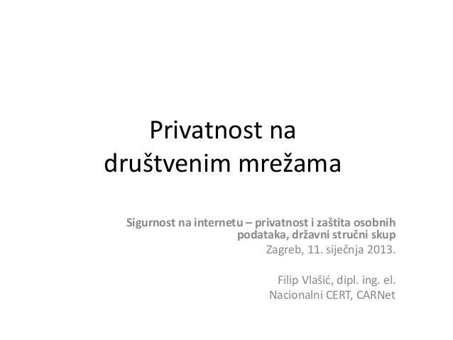 Privatnost nadruštvenim mrežama Sigurnost na internetu – privatnost i zaštita osobnih                      podataka, držav...