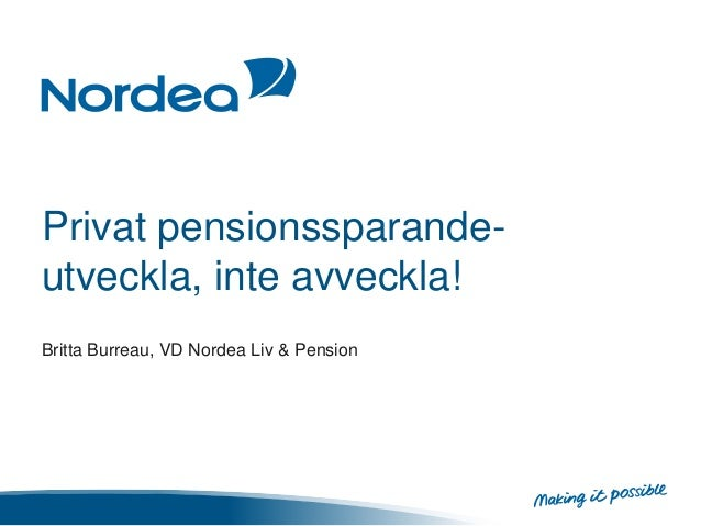 Privat pensionssparande- utveckla, inte avveckla! Britta Burreau, VD Nordea Liv & Pension