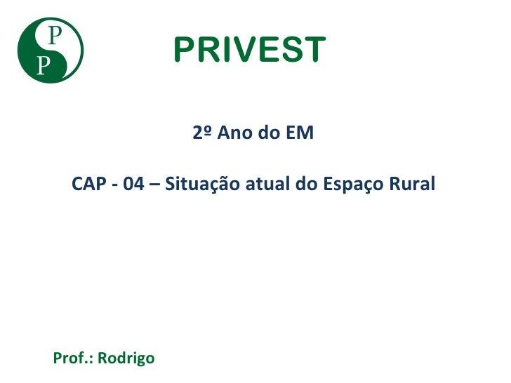 PRIVEST                 2º Ano do EM  CAP - 04 – Situação atual do Espaço RuralProf.: Rodrigo