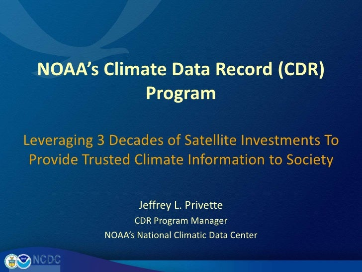 NOAA's Climate Data Record (CDR) Program<br />Leveraging 3 Decades of Satellite Investments To Provide Trusted Climate Inf...