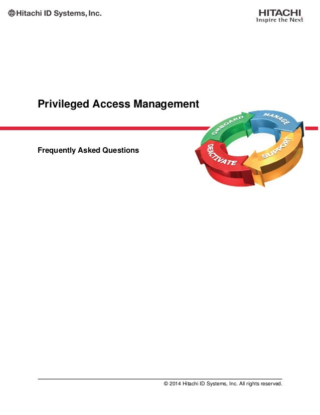 Privileged Access Management Frequently Asked Questions © 2014 Hitachi ID Systems, Inc. All rights reserved.