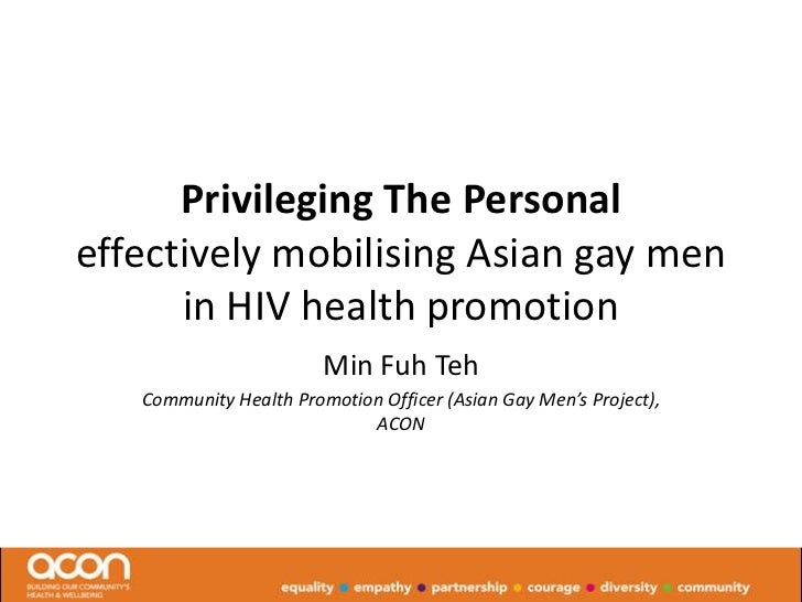 Privileging The Personaleffectively mobilising Asian gay men      in HIV health promotion                        Min Fuh T...