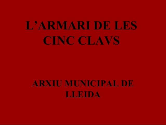 L'ARMARI DE LES CINC CLAVS ARXIU MUNICIPAL DE LLEIDA