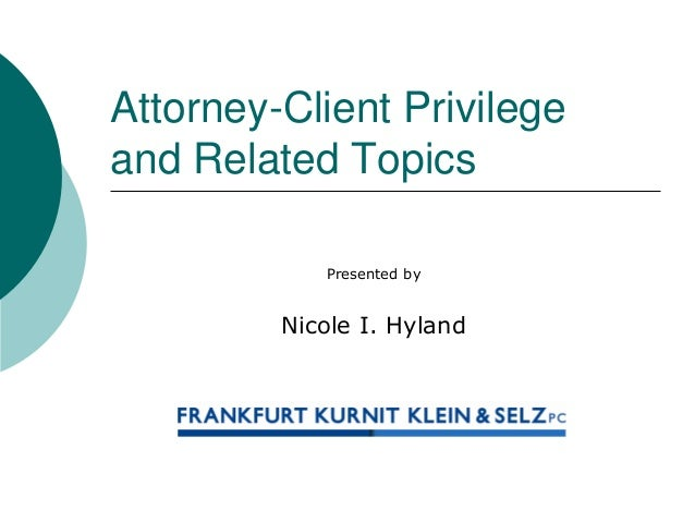"attorney client privelge ""attorney-client privilege"" this confidentiality doctrine protects against the required disclosure of any confidential information given by a client to his."