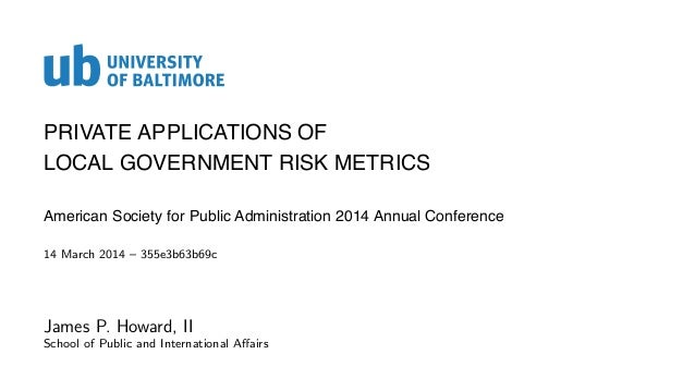 PRIVATE APPLICATIONS OF LOCAL GOVERNMENT RISK METRICS American Society for Public Administration 2014 Annual Conference 14...