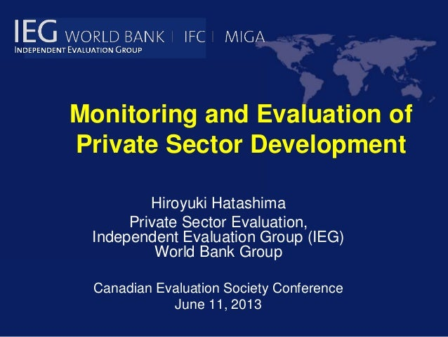 Monitoring and Evaluation ofPrivate Sector DevelopmentHiroyuki HatashimaPrivate Sector Evaluation,Independent Evaluation G...