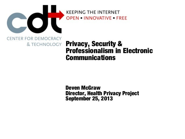 Privacy, Security & Professionalism in Electronic Communications Deven McGraw Director, Health Privacy Project September 2...