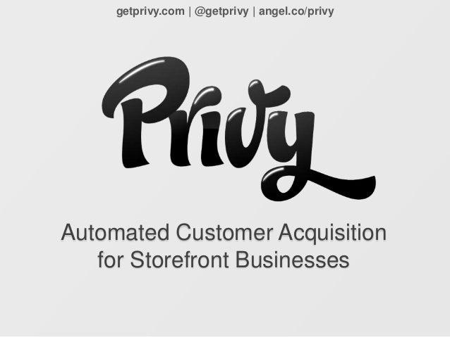 getprivy.com | @getprivy | angel.co/privyAutomated Customer Acquisition   for Storefront Businesses