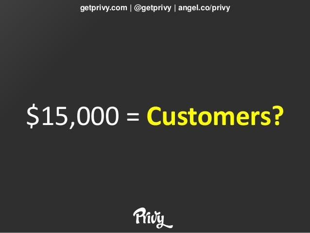 getprivy.com | @getprivy | angel.co/privy$15,000 = Customers?