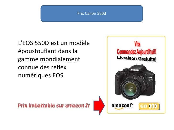 Prix Canon 550d<br />L'EOS 550D est un modèle époustouflant dans la gamme mondialement connue des reflex numériques EOS.<b...