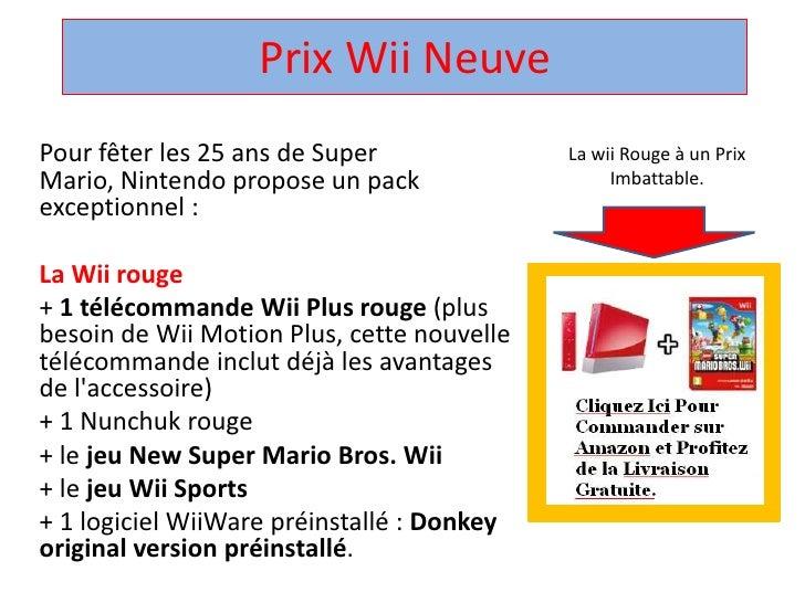 Prix Wii Neuve <br />La wii Rouge à un Prix Imbattable.<br />Pour fêter les 25 ans de Super Mario, Nintendo propose un pac...