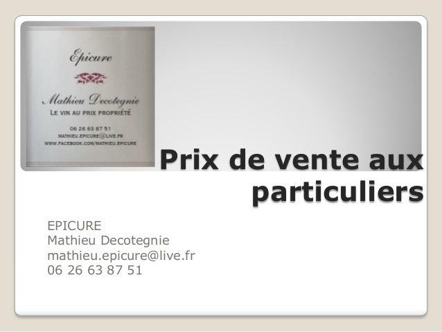 Prix de vente auxparticuliersEPICUREMathieu Decotegniemathieu.epicure@live.fr06 26 63 87 51