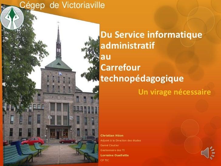 Cégep de Victoriaville                    Du Service informatique                    administratif                    au  ...