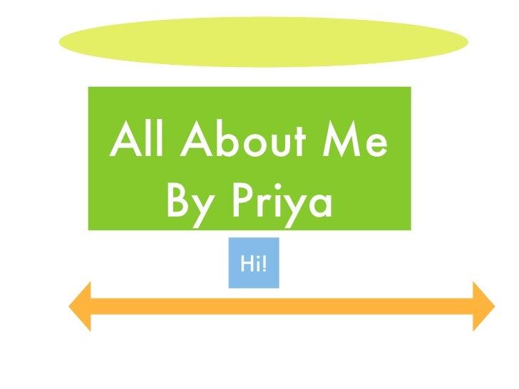 All About Me    By Priya      Hi!