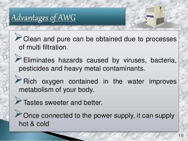 The product price of an AWG is higher compared to municipal. AWGs face a challenge with sandy areas such as deserts Cli...