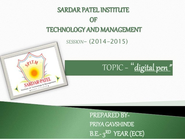 """TOPIC– """"digital pen"""" SARDARPATEL INSTITUTE OF TECHNOLOGY AND MANAGEMENT PREPARED BY- PRIYAGAVSHINDE B.E.- 3RD YEAR (ECE) S..."""