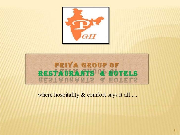 Priya Group ofRestaurants  & Hotels<br />where hospitality & comfort says it all.....<br />1<br />