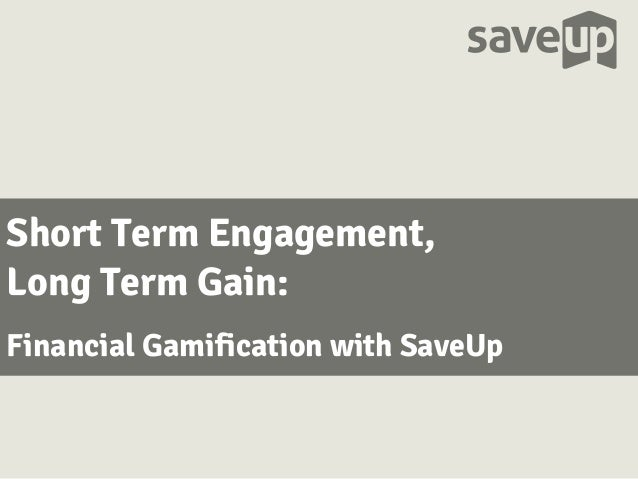 Short Term Engagement,Long Term Gain:Financial Gamification with SaveUp