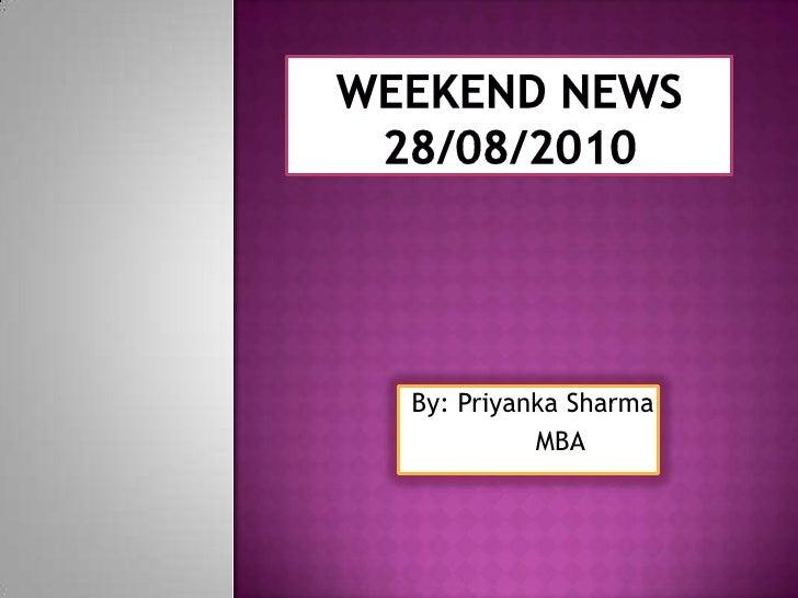 Weekend News 28/08/2010<br />By: Priyanka Sharma<br />        MBA<br />