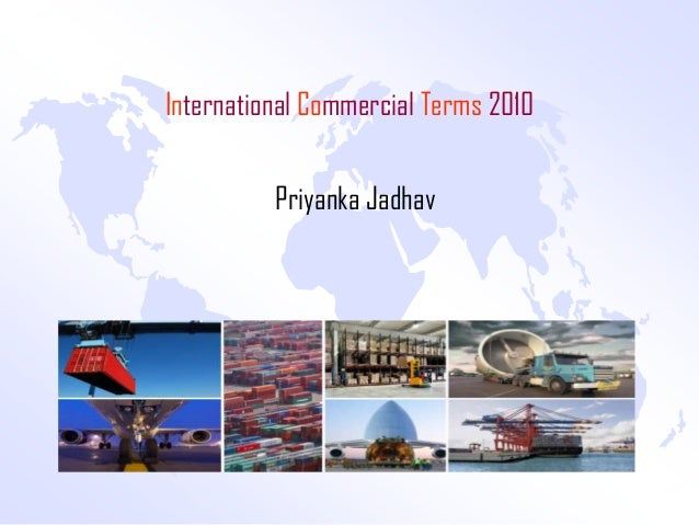 International Commercial Terms 2010          Priyanka Jadhav
