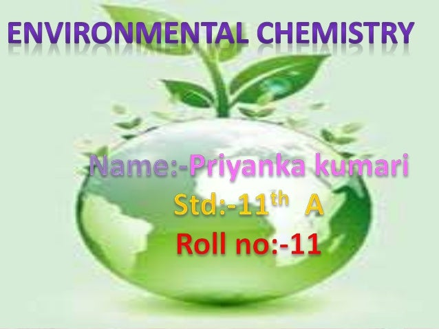 environmental chemistry Environmental chemistry -exercise with solutions 1 class xi chapter 14 – environmental chemistry chemistry question 141: define environmental chemistry.