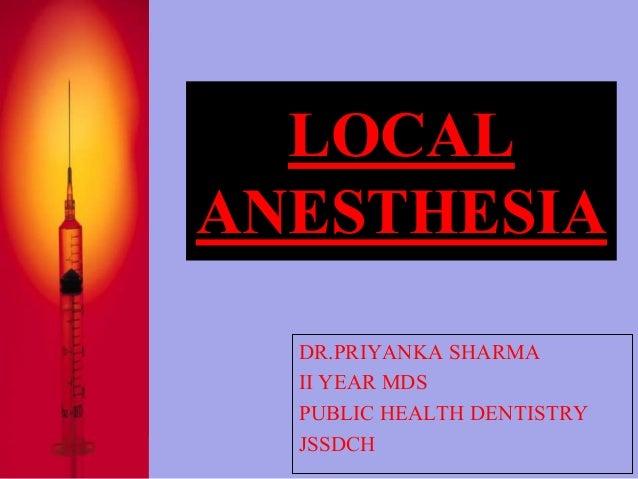 LOCAL  ANESTHESIA  DR.PRIYANKA SHARMA  II YEAR MDS  PUBLIC HEALTH DENTISTRY  JSSDCH