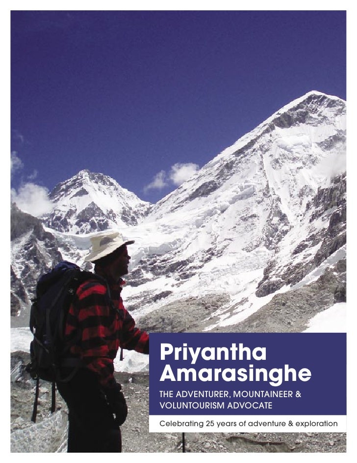Priyantha Amarasinghe THE ADVENTURER, MOUNTAINEER & VOLUNTOURISM ADVOCATE Celebrating 25 years of adventure & exploration