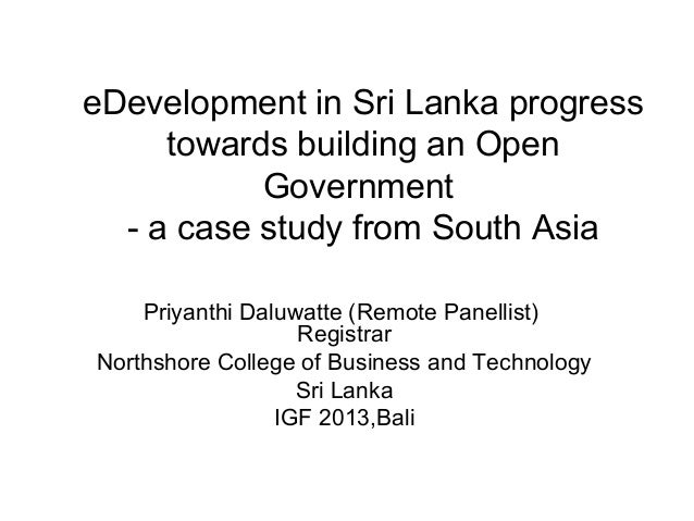 eDevelopment in Sri Lanka progress towards building an Open Government - a case study from South Asia Priyanthi Daluwatte ...
