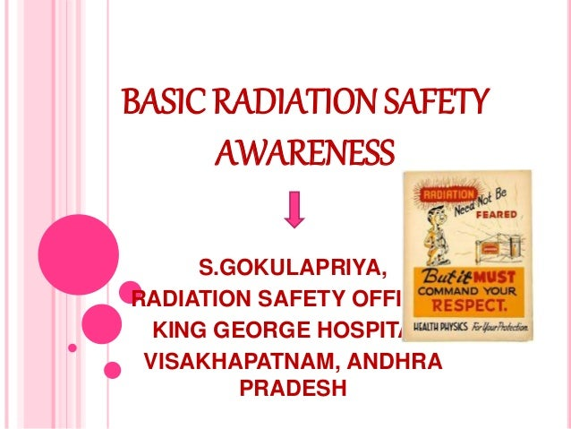 BASIC RADIATION SAFETY AWARENESS S.GOKULAPRIYA, RADIATION SAFETY OFFICER, KING GEORGE HOSPITAL, VISAKHAPATNAM, ANDHRA PRAD...