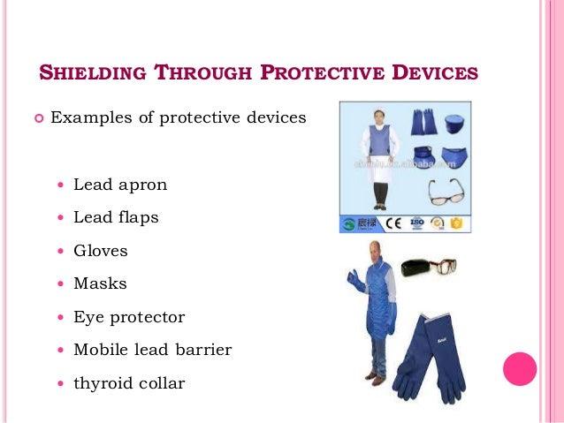 SHIELDING THROUGH PROTECTIVE DEVICES  Examples of protective devices  Lead apron  Lead flaps  Gloves  Masks  Eye pro...
