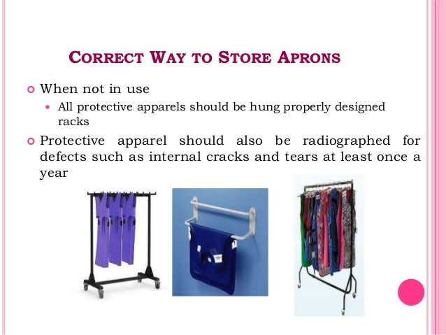 CORRECT WAY TO STORE APRONS  When not in use  All protective apparels should be hung properly designed racks  Protectiv...