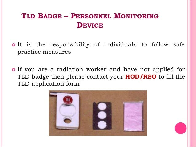 TLD BADGE – PERSONNEL MONITORING DEVICE  It is the responsibility of individuals to follow safe practice measures  If yo...