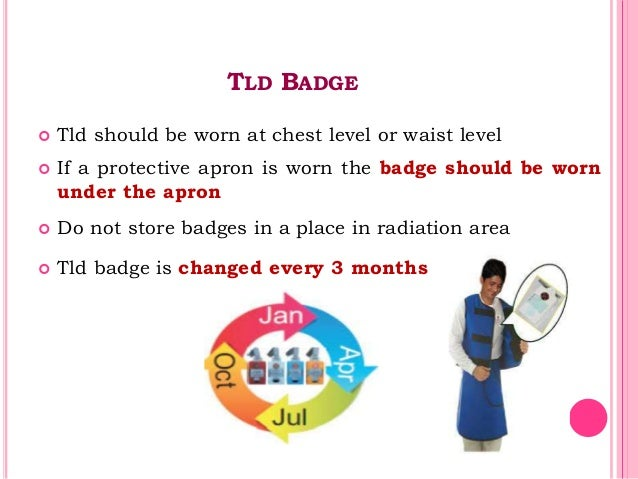 TLD BADGE  Tld should be worn at chest level or waist level  If a protective apron is worn the badge should be worn unde...