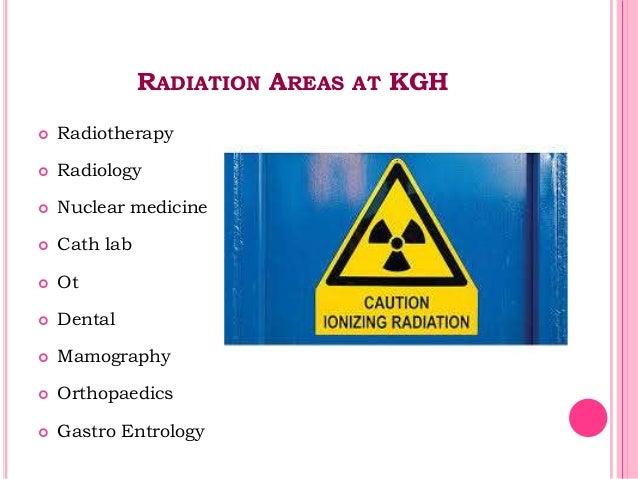 RADIATION AREAS AT KGH  Radiotherapy  Radiology  Nuclear medicine  Cath lab  Ot  Dental  Mamography  Orthopaedics ...
