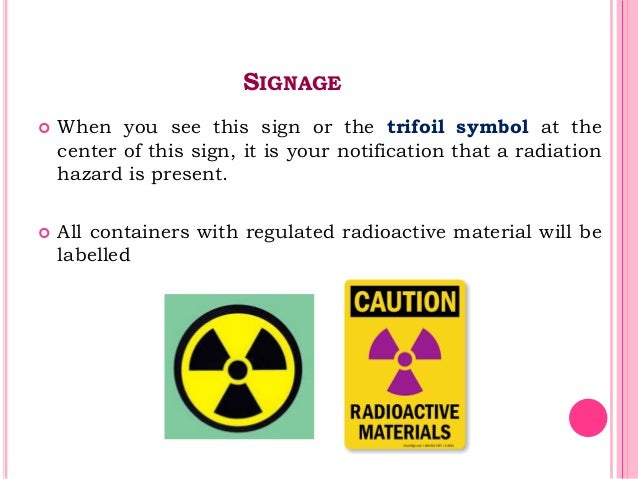 SIGNAGE  When you see this sign or the trifoil symbol at the center of this sign, it is your notification that a radiatio...