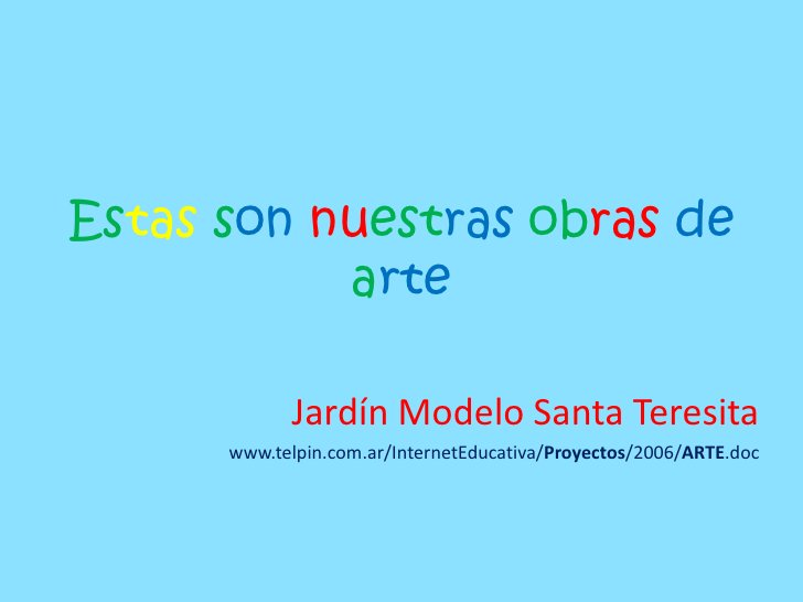 Estassonnuestrasobrasdearte<br />Jardín Modelo Santa Teresita<br />www.telpin.com.ar/InternetEducativa/Proyectos/2006/ARTE...