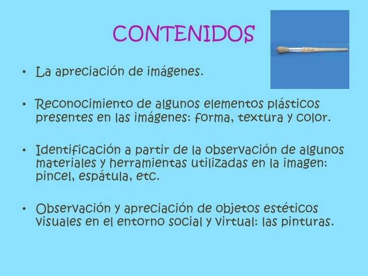 CONTENIDOS<br />La apreciación de imágenes. <br />Reconocimiento de algunos elementos plásticos presentes en las imágenes:...