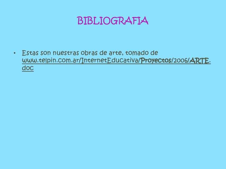 BIBLIOGRAFIA<br />Estas son nuestras obras de arte, tomado de www.telpin.com.ar/InternetEducativa/Proyectos/2006/ARTE.doc<...