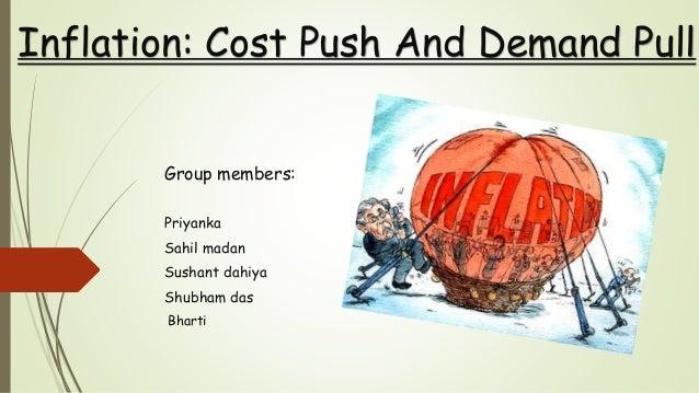 Group members: Priyanka Sahil madan Sushant dahiya Shubham das Bharti Inflation: Cost Push And Demand Pull