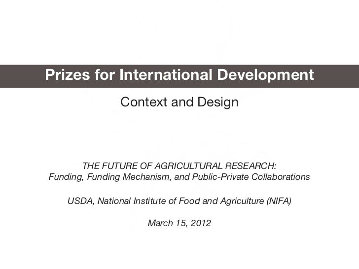 Prizes for International Development                Context and Design       THE FUTURE OF AGRICULTURAL RESEARCH:Funding, ...